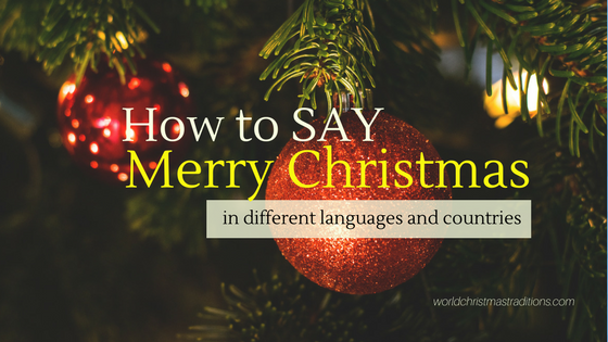 How to SAY Merry Christmas in Different Languages 2017